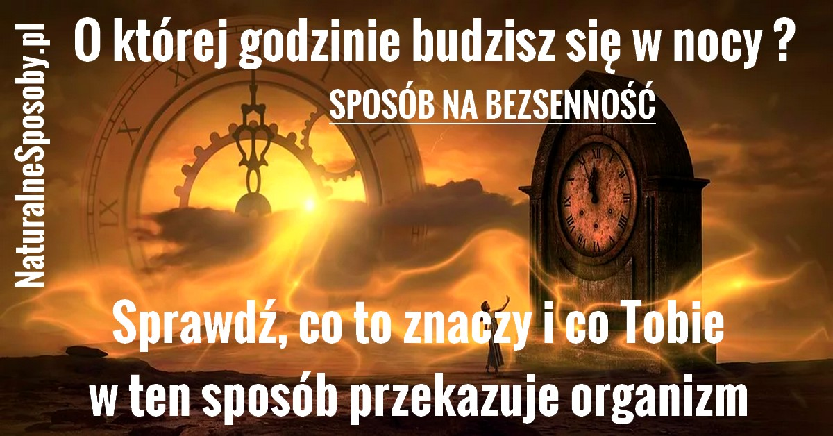 NaturalneSposoby.pl-o-ktorej-godzinie-budzisz-sie-w-nocy-co-przekazuje-organizm-i-co-to-znaczy-SPOSOB-NA-BEZSENNOSC